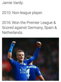 Vardy has come so far.: Jamie Vardy:  2010: Non-league player.  2016: Won the Premier League &  Scored against Germany, Spain &  Netherlands.  ATE  KING  POWE Vardy has come so far.