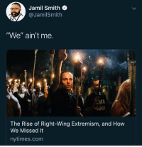 "Who tf is ""we""?: Jamil Smith  @JamilSmith  ""We"" ain't me.  GENDI  The Rise of Right-Wing Extremism, and How  We Missed It  nytimes.com Who tf is ""we""?"