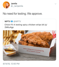 Chick-Fil-A, Chicken, and Awesome: Jamila  @_lamjamila  No need for testing. We approve.  WPTV @WPTV  Chick-Fil-A testing spicy chicken strips bit.ly/  2MKu4gp  we're rolling out something big.  ONE APP. ENDLESS  AWESOME  8/14/18, 12:00 PM Theyre not even out yet and theyre perfect