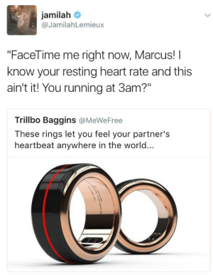 """doot:why is this so extra 😂: jamilah  @JamilahLemieux  """"FaceTime me right now, Marcus! I  know your resting heart rate and this  ain't it! You running at 3am?""""  Trillbo Baggins @MeWeFree  These rings let you feel your partner's  heartbeat anywhere in the world... doot:why is this so extra 😂"""