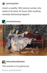 Mood, Classical Art, and Who: jammespotter  mood: a wealthy 18th century woman who  needs to lie down for hours after anything  remotely distressing happens  ravenclawssong  thebooklrandtheduke  This woman is my patronous.  Source: jammespotter