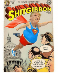 "It's a trumpturd. AltSuperman ShitGibbon WorstPresidentEver WorseThanWatergate ••••••••••••••••••••••••••••••••••••••• ""What do I know about it? All I know is what's on the internet."" - DJT ••••••••••••••••••••••••••••••••••••••• @trumpmememe NoTrumpNoKKKNoFascistUSA Grandstander Showboat NutJob Trump YOULIE PresidentSnowflake FuckTrump LockHimUp AmeriKKKa Resist Obama Obamacare Hillary ButHerEmails NotMyPresident FakePresident TrumpExperiment SoCalledPresident TrumpFlakes Cult45 🖕 GoogleIt ••••••••••••••••••••••••••••••••••••••• Credit @willbailey1: JAN -FEB.  NO.2  THE WORLD'S GREATEST THREAT  DT  DRUMP  Anonymous  Bosch  IT'S A  BIRD!  IT'S A  PLANE! NO!  IT'S A SHIT  GIBBON! It's a trumpturd. AltSuperman ShitGibbon WorstPresidentEver WorseThanWatergate ••••••••••••••••••••••••••••••••••••••• ""What do I know about it? All I know is what's on the internet."" - DJT ••••••••••••••••••••••••••••••••••••••• @trumpmememe NoTrumpNoKKKNoFascistUSA Grandstander Showboat NutJob Trump YOULIE PresidentSnowflake FuckTrump LockHimUp AmeriKKKa Resist Obama Obamacare Hillary ButHerEmails NotMyPresident FakePresident TrumpExperiment SoCalledPresident TrumpFlakes Cult45 🖕 GoogleIt ••••••••••••••••••••••••••••••••••••••• Credit @willbailey1"