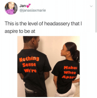 Memes, 🤖, and Level: Jan  @janasiaxmarie  This is the level of headassery that l  aspire to be at  Nothing  Sense  We're  Makes  Whem  Apar  121212171  17-a- Post 1287: this took me@a second