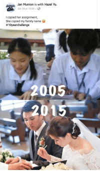Tenyearchallenge: Jan Munion is with Hazel Yu.  Jan 18 at 13:50 .  I copied her assignment,  She copied my family name  #10yearchallenge  005  2015 Tenyearchallenge