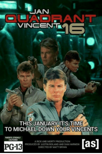I need a goddamn Jan Michael Vincent. -Parker: JAN  VINEEN  ME  THIS JANUARY ITS TIME  TO MICHAEL DOWN YOUR VINCENTS  CAUTIONED  ARICK AND MORTY PRODUCTION  aS  PRODUCED BY JUSTIN ROILANDAND DAN HARMON  PG-13  DIRECTED BY MATT BRYAN I need a goddamn Jan Michael Vincent. -Parker