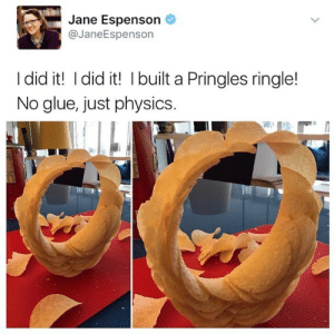 Nobel Prize, Pringles, and Physics: Jane Espenson  @JaneEspenson  I did it! I did it! I built a Pringles ringle!  No glue, just physics Give them a Nobel prize