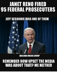 Memes, 🤖, and Media: JANET RENO FIRED  95 FEDERAL PROSECUTERS  JEFF SESSIONS WAS ONE OF THEM  ADGENDAMEDIAGROUP  REMEMBER HOW UPSET THE MEDIA  WAS ABOUT THAT? ME NEITHER