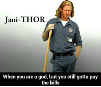 Thor: Jani-THOR  When you are a god, but you still gotta pay  the bills