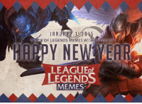 Hope everyone good luck to this year and get their desired rank for 2015!. Best of luck from the Admins of League of Legends memes.: JANUARY 15  1KEAUE OF LEGENDS MEMES WISHES OU AN  Y LEGENDS  MEMES Hope everyone good luck to this year and get their desired rank for 2015!. Best of luck from the Admins of League of Legends memes.