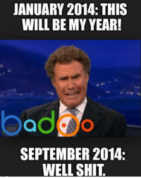 Credit: Badoo . Check out their app!: JANUARY 2014 THIS  WILL BE MY YEAR!  SEPTEMBER 2014.  WELL SHIT. Credit: Badoo . Check out their app!