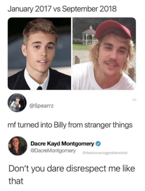 Me Like: January 2017 vs September 2018  @Spearrz  mf turned into Billy from stranger things  Dacre Kayd Montgomery  @DacreMontgomery  @therecoveringproblemchild  Don't you dare disrespect me like  that