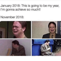 Memes, The Worst, and Been: January 2018: This is going to be my year,  I'm gonna achieve so much!!  November 2018: this has been the worst year ever xoxo