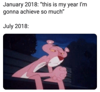 """July, This, and This Is: January 2018: """"this is my year l'm  gonna achieve so much""""  July 2018:"""