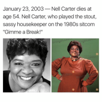 "Memes, Sassy, and 🤖: January 23, 2003 Nell Carter dies at  age 54. Nell Carter, who played the stout,  sassy housekeeper on the 1980s sitcom  ""Gimme a Break!"""