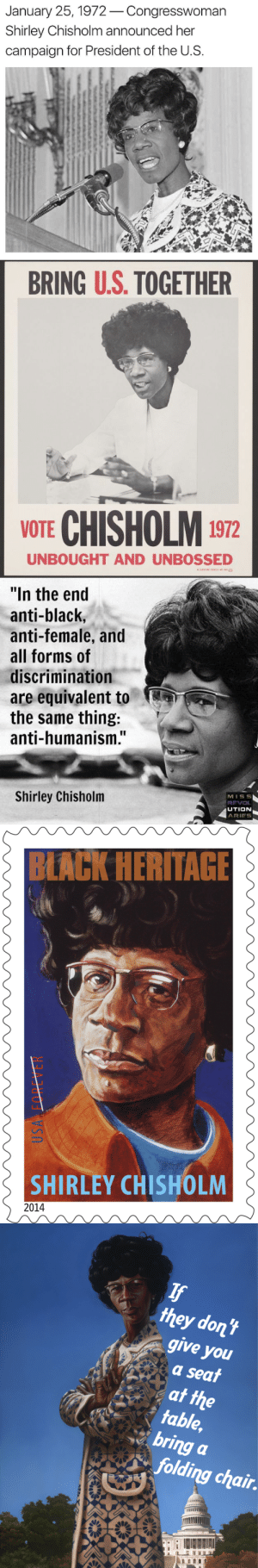 """humanism: January 25,1972Congresswoman  Shirley Chisholm announced her  campaign for President of the U.S.   BRING U.S. TOGETHER  e-  VOTE CHISHOLM 1972  UNBOUGHT AND UNBOSSED   """"In the end  anti-black,  anti-female, and  all forms of  discrimination  are equivalent to  the same thing:  anti-humanism.""""  Shirley Chisholm  MISS5  UTION  ARIES   BLACK HERITAGE  SHIRLEY CHISHOLM  2014   they dont  give you  a seai  table,  bring a  folding chair"""