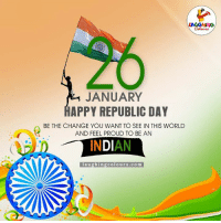 Happy Republic Day :): JANUARY  APPY REPUBLIC DAY  BE THE CHANGE YOU WANT TO SEE IN THIS WORLD  AND FEEL PROUD TO BE AN  INDIAN  laughing colours co m Happy Republic Day :)