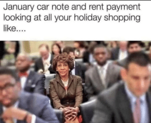 Be Like, Dank, and Memes: January car note and rent payment  looking at all your holiday shopping It be like that sometimes by Darth_Bman MORE MEMES