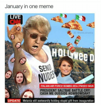 Stanking: January in one meme  LIVE  G. Stank sinatra  SENO  @adam.the creator  ITALIAN AIR FORCE BOMBS HOLLYWEED SIGN  PRESIDENT SALTBAE BATTLE CRY:  CASH ME OUSSIDE HOWBOWDAH?  UPDATE Melania still awkwardly holding stupid gift from inauguration