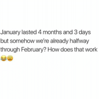 Memes, Wshh, and Work: January lasted 4 months and 3 days  but somehow we're already halfway  through February? How does that work Deadass though! 😩💯 WSHH