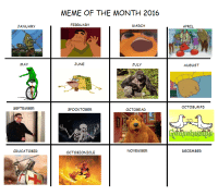 me❗irl: JANUARY  MAy  SEPTEMBER  CRUCATOBER  MEME OF THE MONTH 2016  FEBRUARy  MARCH  JUNE  JULY  SPOOKTOBER  OCTOBEAR  NOVEMBER  OCTO BIONICLE  APRIL  AUGUST  OCTOBUMPS  R. L STINE  DECEMBER me❗irl