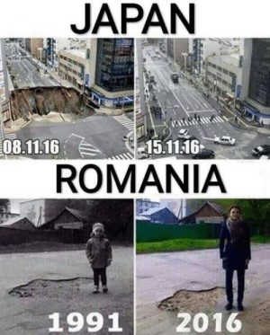 Things dont change that that fast in Romania: JAPAN  08.11.16  15.11.16  ROMANIA  1991  2016 Things dont change that that fast in Romania