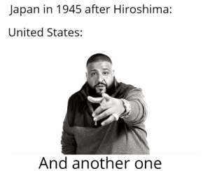 And another one: Japan in 1945 after Hiroshima:  United States:  And another one And another one