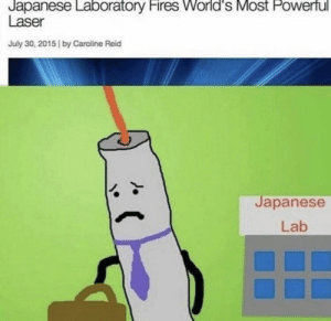 Dank, Memes, and Target: Japanese Laboratory Fires World's Most Powerful  Laser  July 30, 2015 by Caroline Reid  Japanese  Lab Meirl by MussoIiniTorteIIini MORE MEMES