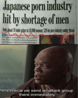Its critica by CashBag FOLLOW HERE 4 MORE MEMES.: Japanese porn industry  hit by shortage of men  It'is critical we send an attack group  there immediately Its critica by CashBag FOLLOW HERE 4 MORE MEMES.