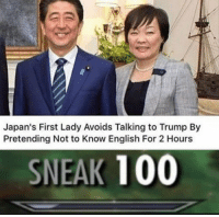 Anaconda, Dank, and Memes: Japan's First Lady Avoids Talking to Trump By  Pretending Not to Know English For 2 Hours  SNEAK 100 I dunnot speake da Engrish by sobbidobbi72dar MORE MEMES