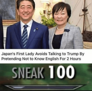 me🇯🇵irl by Lamb_Sauceror MORE MEMES: Japan's First Lady Avoids Talking to Trump By  Pretending Not to Know English For 2 Hours  SNEAK 100 me🇯🇵irl by Lamb_Sauceror MORE MEMES