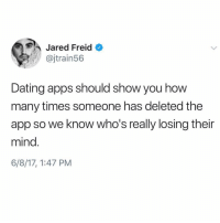 More savage insight like this on @girlsgottaeatpodcast's new episode with comedian @jaredfreid! All the LOLs + infuriating dude behavior explained. 💁🏼 link in our bio!: Jared Freid  @jtrain56  Dating apps should show you how  many times someone has deleted the  app so we know who's really losing their  mind.  6/8/17, 1:47 PM More savage insight like this on @girlsgottaeatpodcast's new episode with comedian @jaredfreid! All the LOLs + infuriating dude behavior explained. 💁🏼 link in our bio!