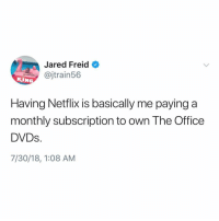 The Office, Jared, and Office: Jared Freid  @jtrain56  KIN  Having Neflix is basically me paying a  monthly subscription to own The Office  DVDs.  7/30/18, 1:08 AM I also throw in an episode of parks and rec from time to time @jaredfreid