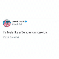 The Worst, Jared, and Today: Jared Freid  @jtrain56  KIN  It's feels like a Sunday on steroids.  1/1/19, 8:43 PM Today is the worst @jaredfreid