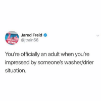 Quality setup.👌: Jared Freid  @jtrain56  KIN  You're officially an adult when you're  impressed by someone's washer/drier  situation. Quality setup.👌