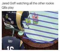 Nfl, Jared, and All The: Jared Goff watching all the other rookie  QBs play  GOFF