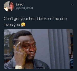 :(: Jared  @jared_dreal  Can't get your heart broken if no one  loves you  Mon  STu  Tri  SA  > :(