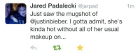 """Makeup, Saw, and Target: Jared Padalecki ajarpad  Just saw the mugshot of  @justinbieber. I gotta admit, she's  kinda hot without all of her usual  makeup on...  1m omgthatdress:  Someone tell Jared Paladecki that being female isn't shameful, and calling a man """"she"""" isn't an insult. Seriously, fuck this guy."""