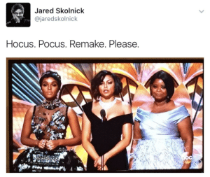 yatahisofficiallyridiculous: yemme:  Cosign  But this would be perfect!! : Jared Skolnick  @jaredskolnick  Hocus. Pocus. Remake. Please yatahisofficiallyridiculous: yemme:  Cosign  But this would be perfect!!
