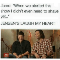 "Ever thine, ever mine, ever ours: Jared: ""When we started this  show I didn't even need to shave  yet  JENSEN'S LAUGH MY HEART  GUIDE Ever thine, ever mine, ever ours"
