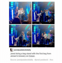 spn Supernatural spnfamily jaredpadalecki jensenackles mishacollins sam dean winchesters castiel destiel fandom ship otp: jaredpadaleckidaily  Jared doing a keg stand with the first keg from  Jensen's brewery on Conan.  Source: jaredpadaleckidaily #jared padalecki spn Supernatural spnfamily jaredpadalecki jensenackles mishacollins sam dean winchesters castiel destiel fandom ship otp
