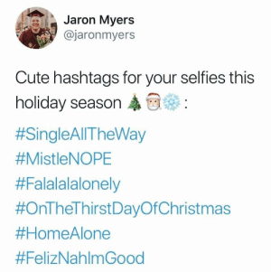 holiday: Jaron Myers  @jaronmyers  Cute hashtags for your selfies this  holiday season