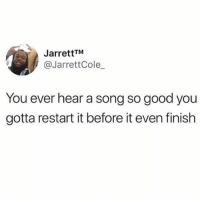 Good, A Song, and Song: JarrettTM  @JarrettCole  You ever hear a song so good you  gotta restart it before it even finish Name that song 👇 https://t.co/IQJY99kiRM