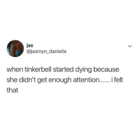 Y'all are something else! Tag someone needs this much attention..🙄🙄: jas  @jasmyn_danielle  when tinkerbell started dying because  she didn't get enough attention.. felt  that Y'all are something else! Tag someone needs this much attention..🙄🙄