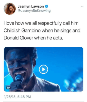 Childish Gambino, Donald Glover, and Gif: Jasmyn Lawson  @JasmynBeKnowing  I love how we all respectfully call him  Childish Gambino when he sings and  Donald Glover when he acts.  GIF  1/28/18, 5:48 PM Put some respek on his names!
