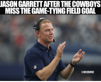 Dallas Cowboys, Nfl, and The Game: JASON GARRETTAFTER THE COWBOYS  MISS THE GAME-TYING FIELD GOAL  @NFLMEME 😂 😂 😂 https://t.co/Ul8mAlexSQ