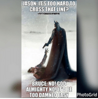 Anime, Batman, and God: JASON: ITS TOO HARD TO  CROSS THAT LINED  #FIFTYSHADESOFWAYNE  BRUCE: NO! GOD  ALMIGHTY NO! BE  TOO DAMNED EASY  PhotoGrid 🤔🤔🤔🤔🤔🤔 ••••••••••••••••• batman superman superhero captainamerica cartoon thor anime comics avengers hulk flash spongebob igers iphoneasia photooftheday videogames picoftheday spiderman instahub followme instagood picoftheday dc movies selfie instadaily cool