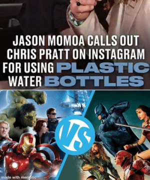 We knew it would eventually happen. We just didn't know how it would start...: JASON MOMOA CALLS OUT  CHRIS PRATT ON INSTAGRAM  FOR USING PLASTIC  WATER BOTTLES  VS  made with mematic We knew it would eventually happen. We just didn't know how it would start...