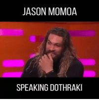 Memes, Jason Momoa, and Dothraki: JASON MOMOA  SPEAKING DOTHRAKI https://t.co/ByJOhlzPvk