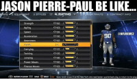 Be Like, Jason Pierre-Paul, and Nfl: JASON PIERRE PAUL BE LIKE  FO  2. EQUIPMENT 3. STYLES  4. RATING  R1 LAYER TRAITS  6. CONTRACT INFO  82  Strength  83  Agility  84  Speed  @NFL MEMEZ  90  Acceleration  Awareness  Hands  37  Carrying  Tackling  95  86  Jumping  >60  Power Moves  Finesse Moves  83  R ROTATE PLAYER  SAVE  BACK  Ivar Geno Smith knows that the New Vork Jetsneed better quarterback play to return to the play Jason Pierre-Paul's new Madden stats Credit: Paul Buchino