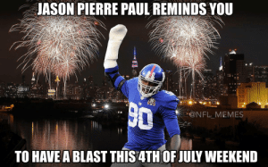 Happy 4th of July everyone! 🎆: JASON PIERRE PAUL REMINDS YOU  @NFL MEMES  TO HAVE A BLAST THIS4TH OF JULY WEEKEND Happy 4th of July everyone! 🎆